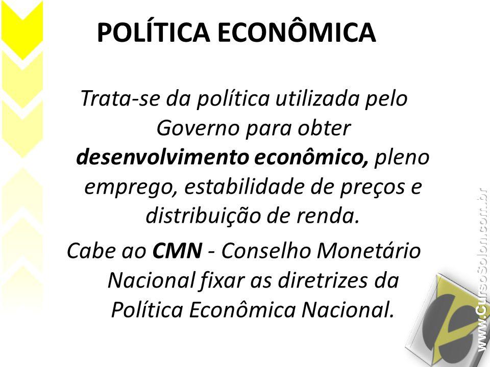 POLÍTICA ECONÔMICA Trata-se da política utilizada pelo Governo para obter desenvolvimento econômico, pleno emprego, estabilidade de preços e distribui