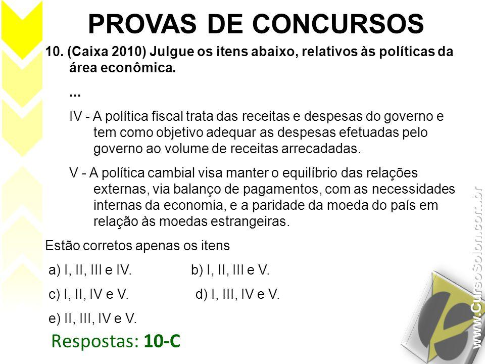 Respostas: 10-C PROVAS DE CONCURSOS 10. (Caixa 2010) Julgue os itens abaixo, relativos às políticas da área econômica.... IV - A política fiscal trata