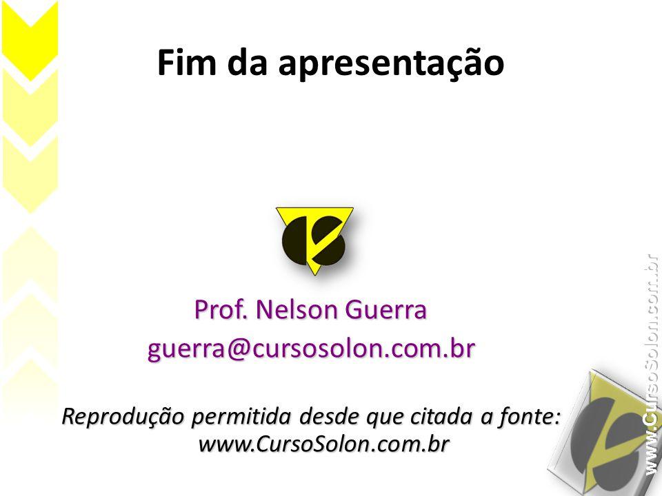 Fim da apresentação Prof. Nelson Guerra guerra@cursosolon.com.br Reprodução permitida desde que citada a fonte: www.CursoSolon.com.br
