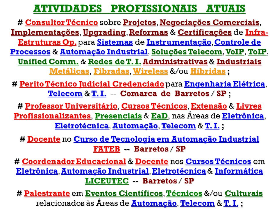 ATIVIDADES PROFISSIONAIS ATUAIS # Consultor Técnico sobre Projetos, Negociações Comerciais, Implementações, Upgrading, Reformas & Certificações de Infra- Estruturas Op.
