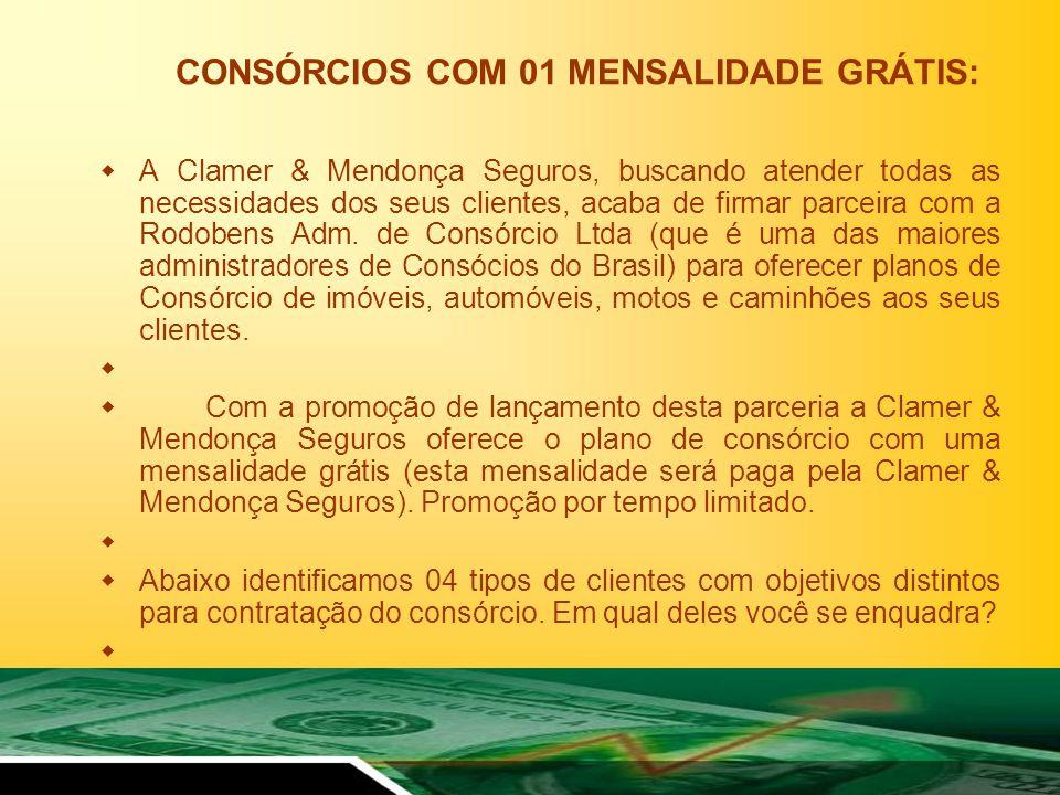 CONSÓRCIOS COM 01 MENSALIDADE GRÁTIS: A Clamer & Mendonça Seguros, buscando atender todas as necessidades dos seus clientes, acaba de firmar parceira com a Rodobens Adm.