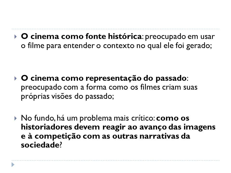 O cinema como fonte histórica: preocupado em usar o filme para entender o contexto no qual ele foi gerado; O cinema como representação do passado: pre