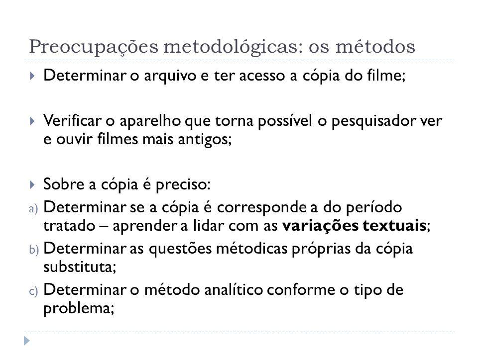 Preocupações metodológicas: os métodos Determinar o arquivo e ter acesso a cópia do filme; Verificar o aparelho que torna possível o pesquisador ver e