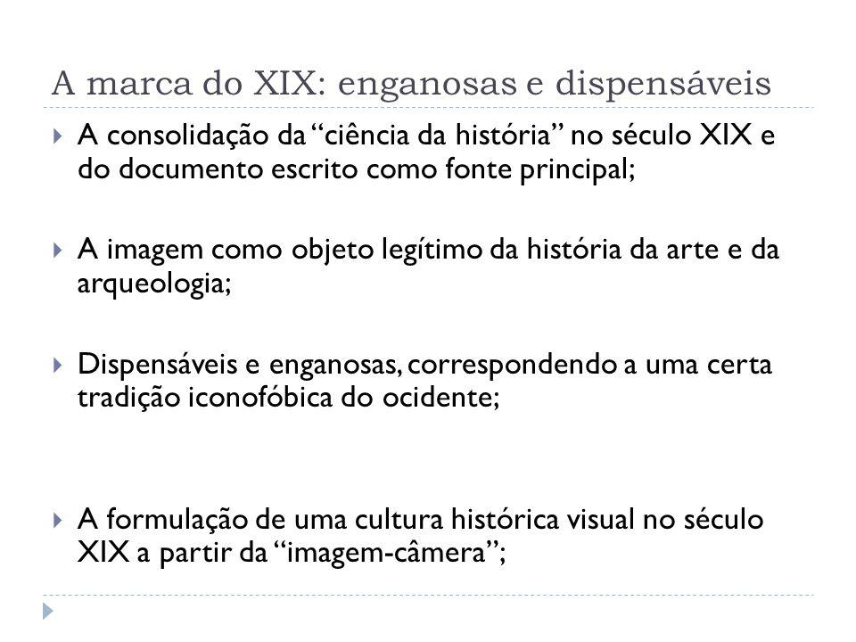 A marca do XIX: enganosas e dispensáveis A consolidação da ciência da história no século XIX e do documento escrito como fonte principal; A imagem com