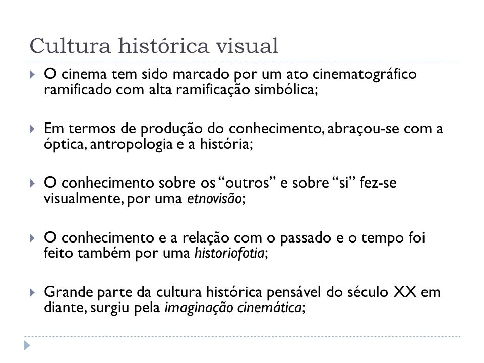 Cultura histórica visual O cinema tem sido marcado por um ato cinematográfico ramificado com alta ramificação simbólica; Em termos de produção do conh