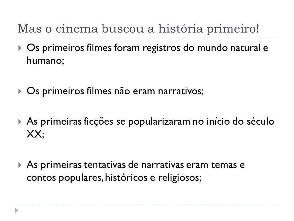 Mas o cinema buscou a história primeiro! Os primeiros filmes foram registros do mundo natural e humano; Os primeiros filmes não eram narrativos; As pr