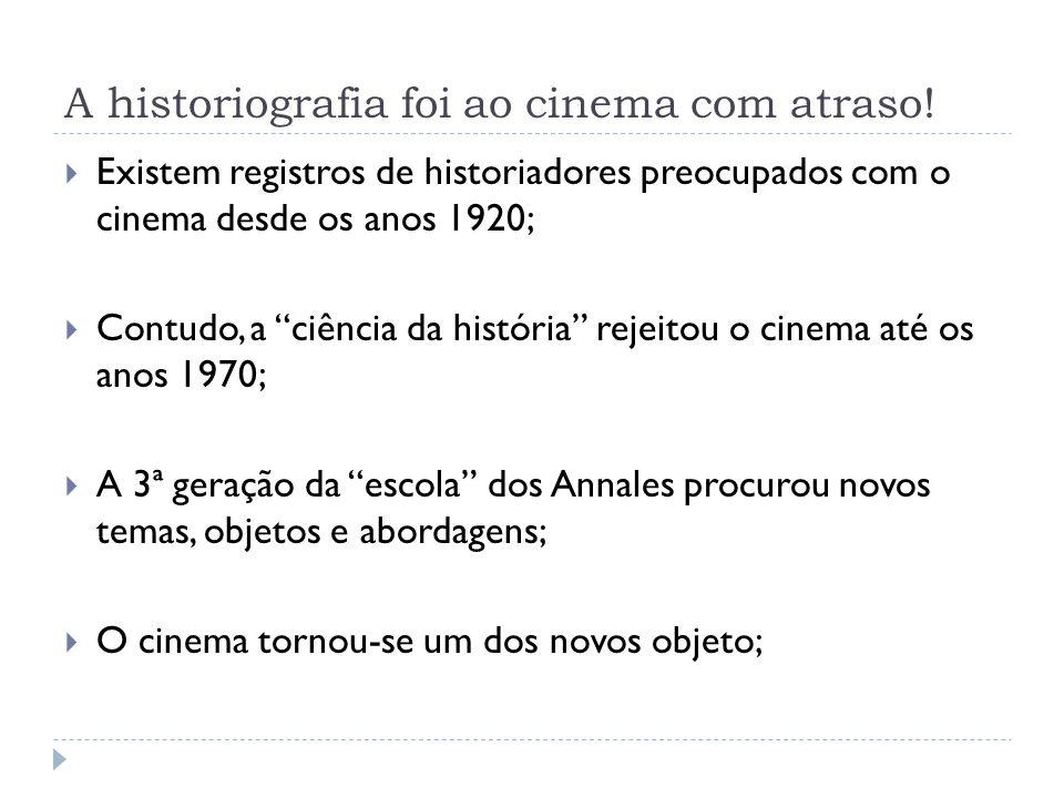 A historiografia foi ao cinema com atraso! Existem registros de historiadores preocupados com o cinema desde os anos 1920; Contudo, a ciência da histó