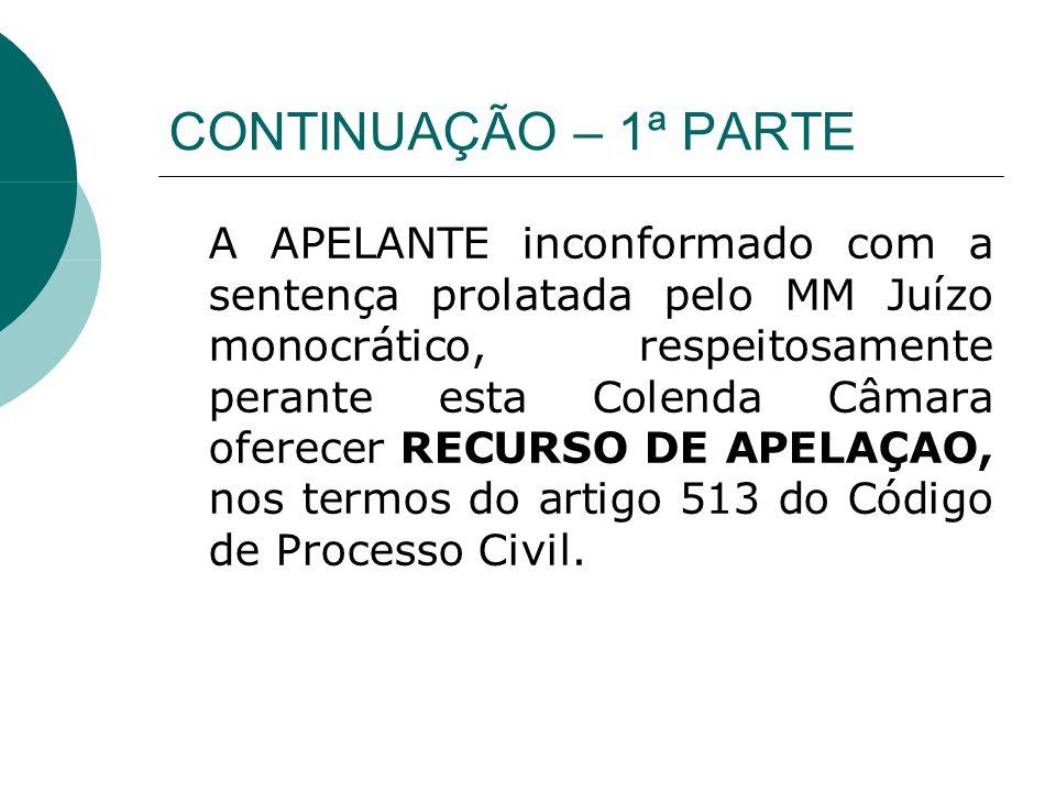 CONTINUAÇÃO – 1ª PARTE A APELANTE inconformado com a sentença prolatada pelo MM Juízo monocrático, respeitosamente perante esta Colenda Câmara oferece