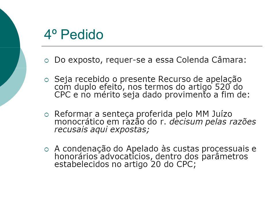 4º Pedido Do exposto, requer-se a essa Colenda Câmara: Seja recebido o presente Recurso de apelação com duplo efeito, nos termos do artigo 520 do CPC