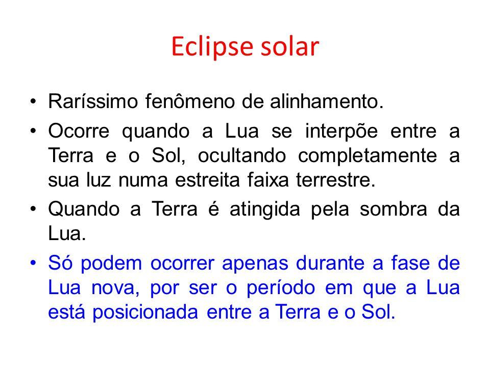 Eclipse solar Raríssimo fenômeno de alinhamento. Ocorre quando a Lua se interpõe entre a Terra e o Sol, ocultando completamente a sua luz numa estreit