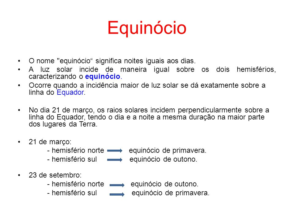 Equinócio O nome equinócio significa noites iguais aos dias.