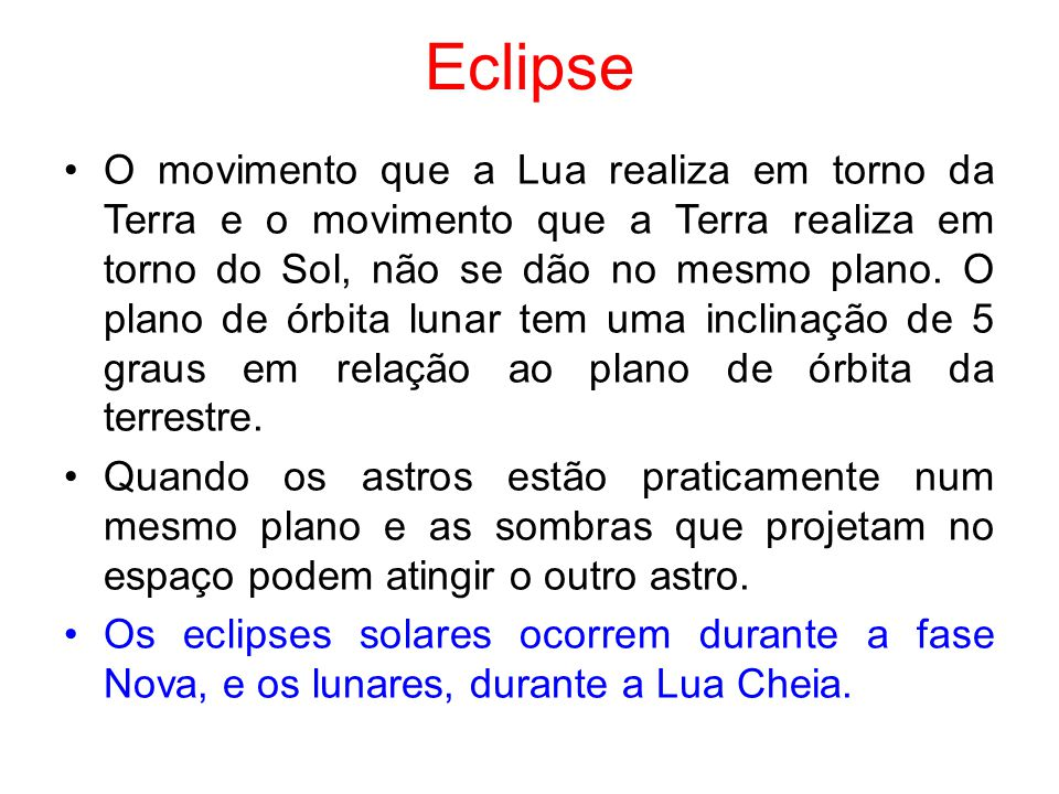 Eclipse O movimento que a Lua realiza em torno da Terra e o movimento que a Terra realiza em torno do Sol, não se dão no mesmo plano. O plano de órbit