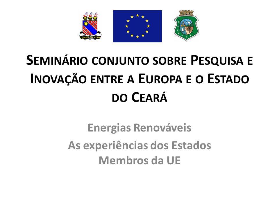 S EMINÁRIO CONJUNTO SOBRE P ESQUISA E I NOVAÇÃO ENTRE A E UROPA E O E STADO DO C EARÁ Energias Renováveis As experiências dos Estados Membros da UE