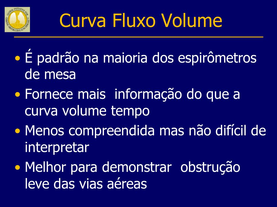 Curva Fluxo Volume É padrão na maioria dos espirômetros de mesa Fornece mais informação do que a curva volume tempo Menos compreendida mas não difícil