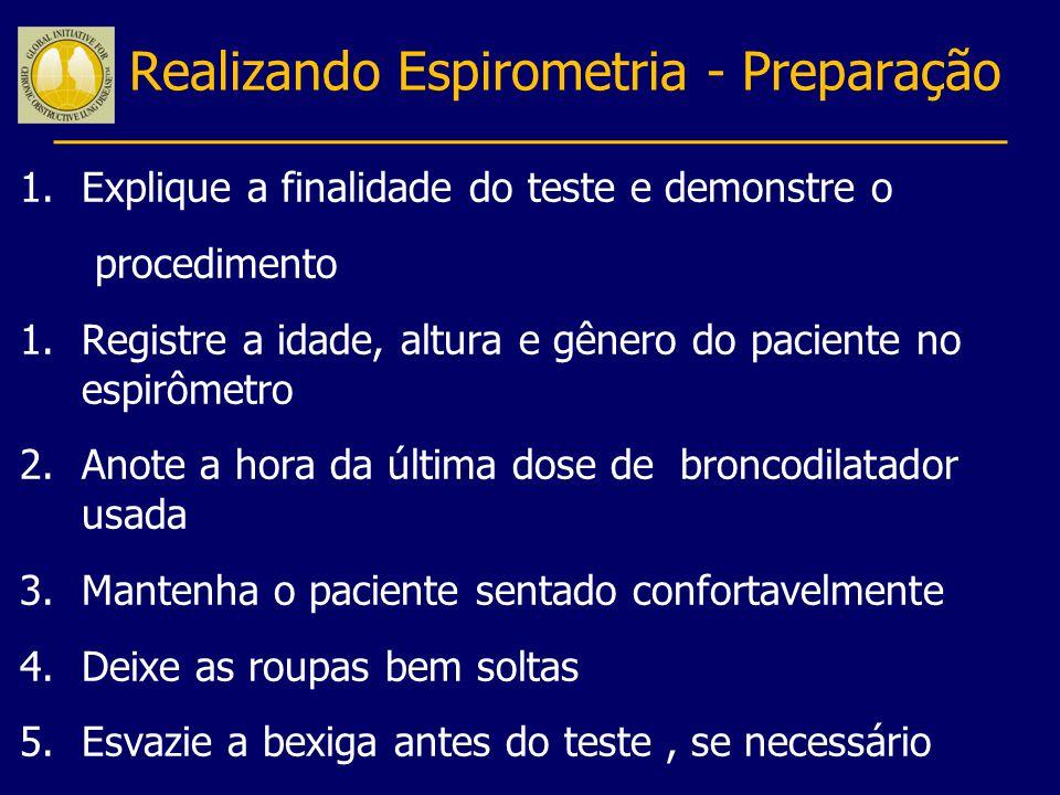 Realizando Espirometria - Preparação 1.Explique a finalidade do teste e demonstre o procedimento 1.Registre a idade, altura e gênero do paciente no es