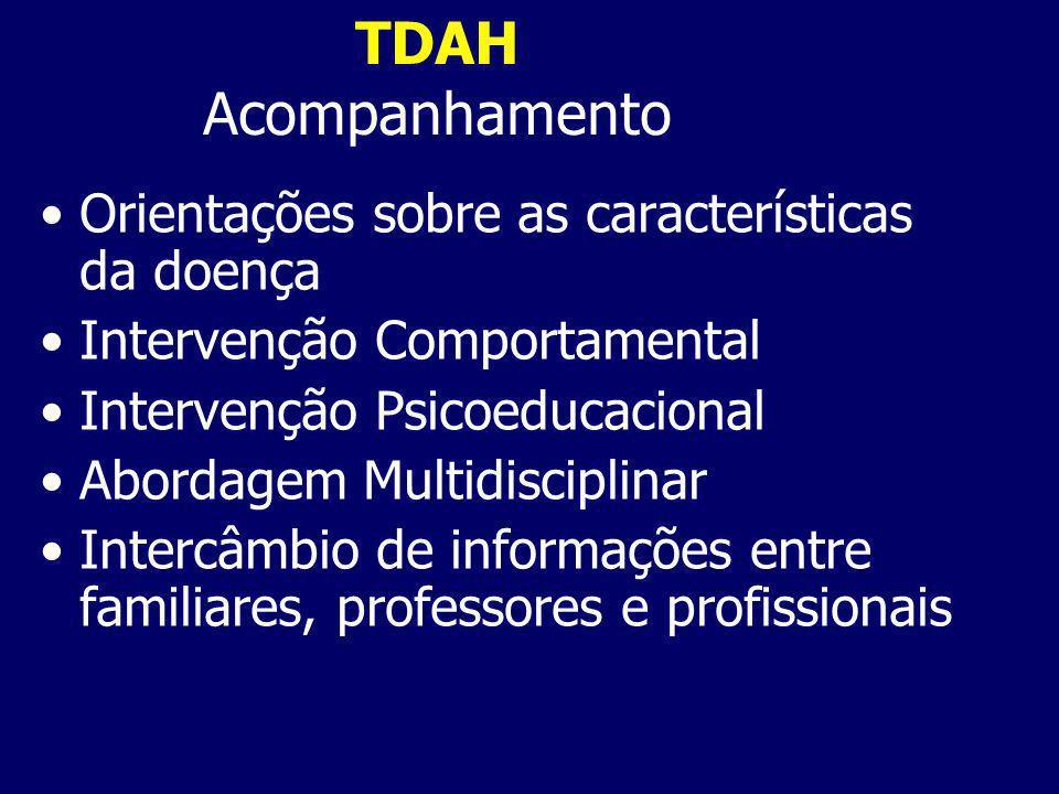 TDAH Acompanhamento Orientações sobre as características da doença Intervenção Comportamental Intervenção Psicoeducacional Abordagem Multidisciplinar Intercâmbio de informações entre familiares, professores e profissionais