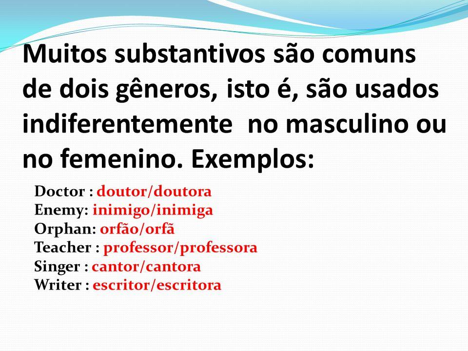 Muitos substantivos são comuns de dois gêneros, isto é, são usados indiferentemente no masculino ou no femenino. Exemplos: Doctor : doutor/doutora Ene