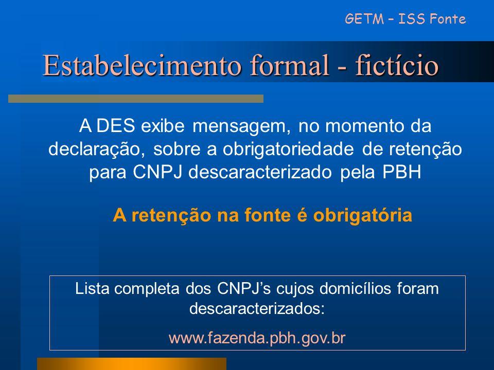 A retenção na fonte é obrigatória Estabelecimento formal - fictício GETM – ISS Fonte A DES exibe mensagem, no momento da declaração, sobre a obrigator