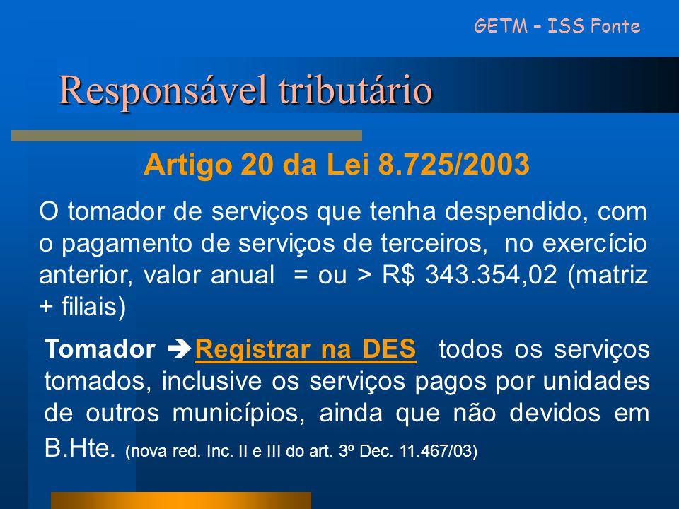 Responsável tributário O tomador de serviços que tenha despendido, com o pagamento de serviços de terceiros, no exercício anterior, valor anual = ou >
