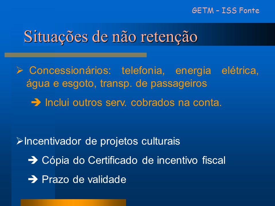 Situações de não retenção GETM – ISS Fonte Concessionários: telefonia, energia elétrica, água e esgoto, transp. de passageiros Inclui outros serv. cob