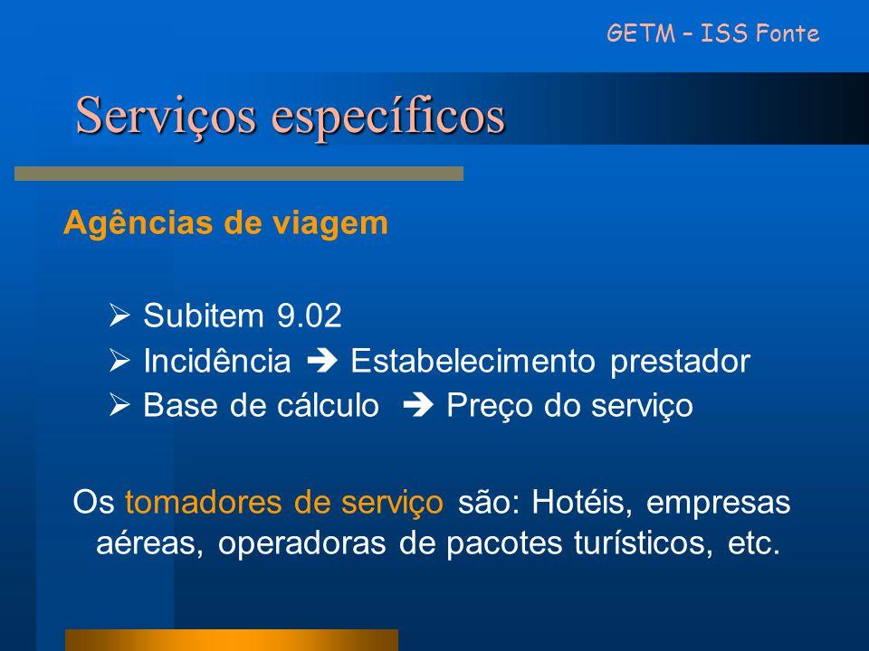 Serviços específicos Agências de viagem Subitem 9.02 Incidência Estabelecimento prestador Base de cálculo Preço do serviço Os tomadores de serviço são