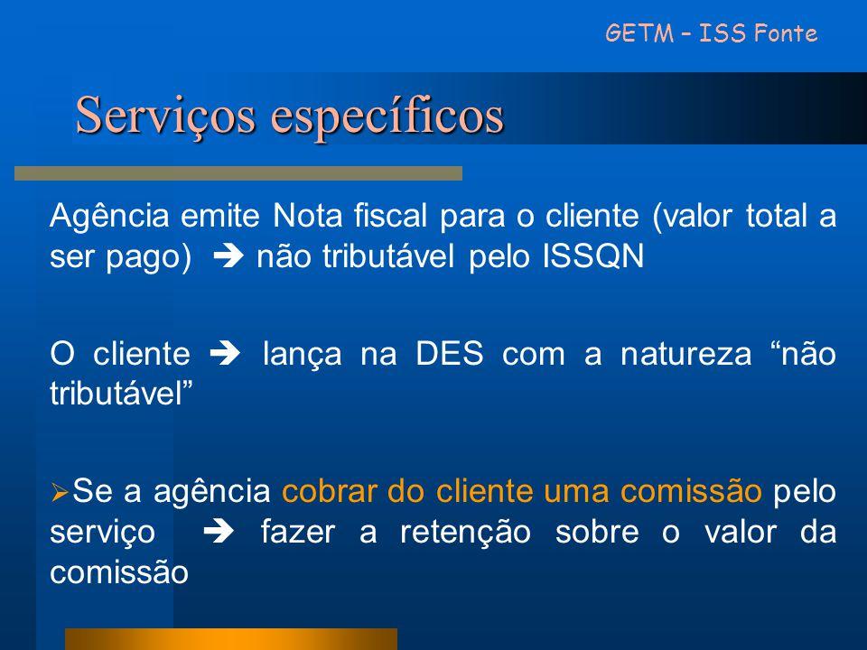 Serviços específicos Agência emite Nota fiscal para o cliente (valor total a ser pago) não tributável pelo ISSQN O cliente lança na DES com a natureza