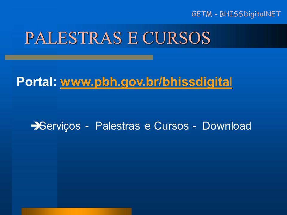 GETM - BHISSDigitalNET PALESTRAS E CURSOS Portal: www.pbh.gov.br/bhissdigitalwww.pbh.gov.br/bhissdigital Serviços - Palestras e Cursos - Download