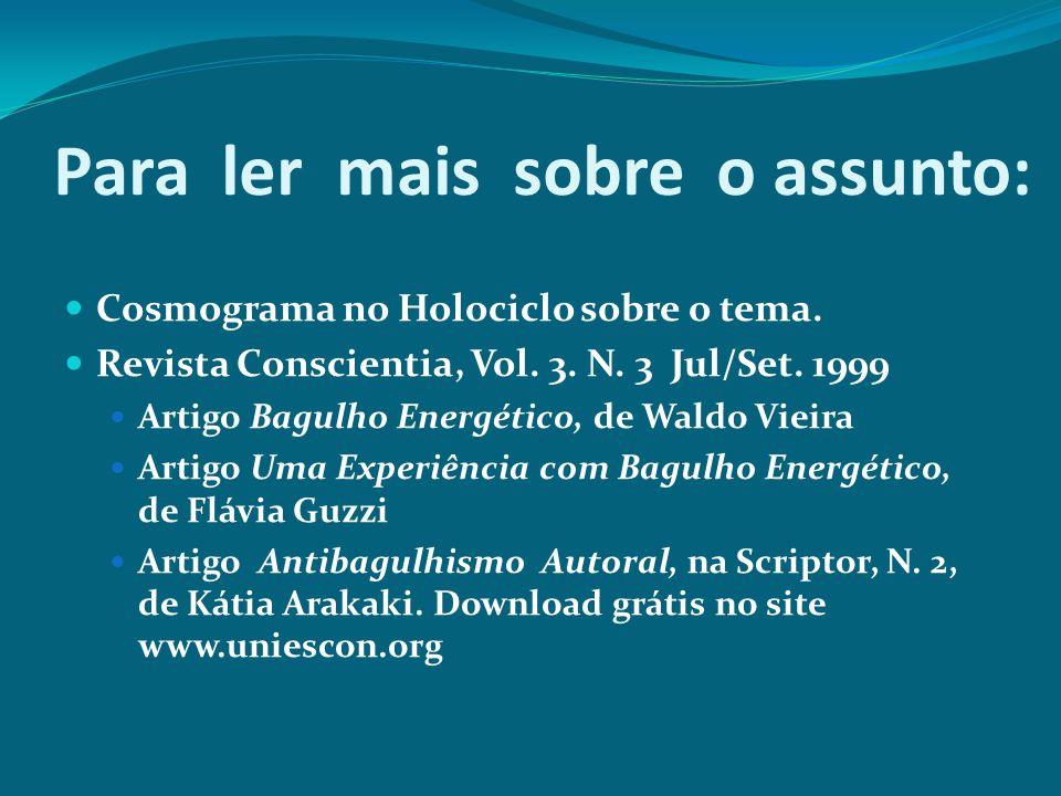 Para ler mais sobre o assunto: Cosmograma no Holociclo sobre o tema. Revista Conscientia, Vol. 3. N. 3 Jul/Set. 1999 Artigo Bagulho Energético, de Wal