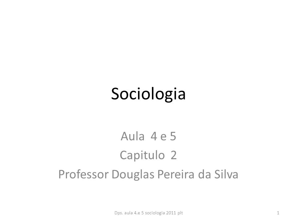 Sociologia Aula 4 e 5 Capitulo 2 Professor Douglas Pereira da Silva Dps.