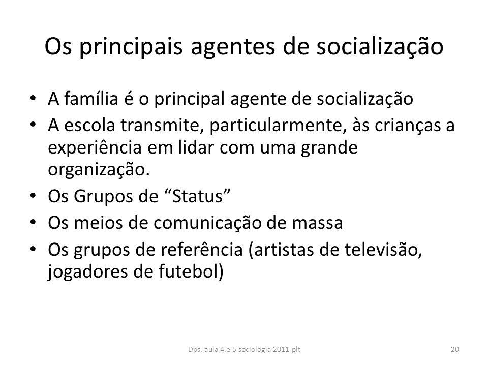 Os principais agentes de socialização A família é o principal agente de socialização A escola transmite, particularmente, às crianças a experiência em lidar com uma grande organização.