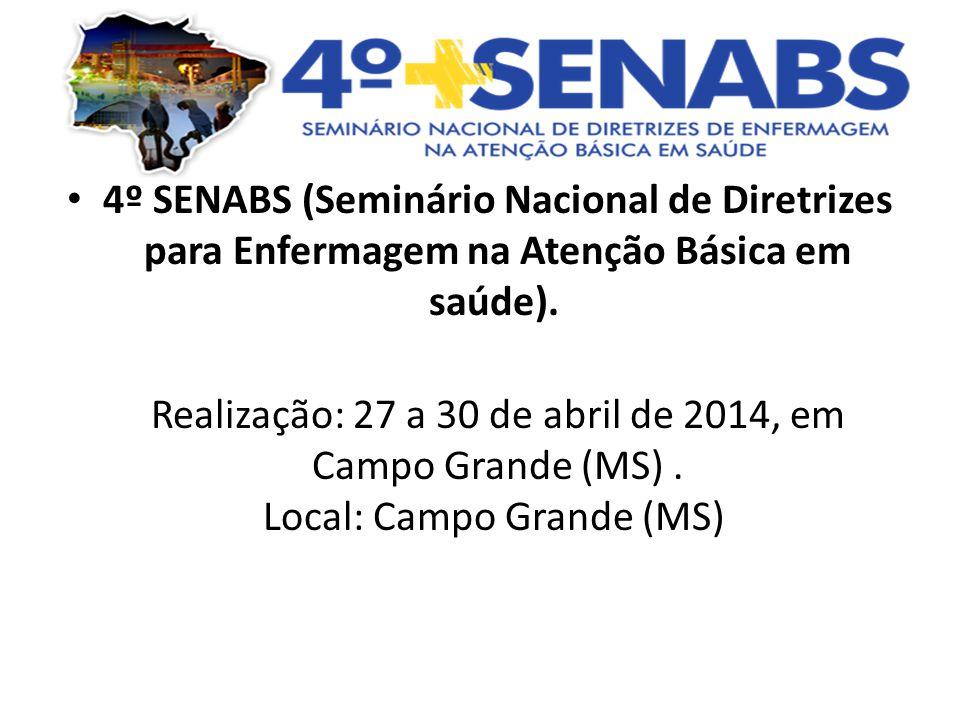 4º SENABS (Seminário Nacional de Diretrizes para Enfermagem na Atenção Básica em saúde). Realização: 27 a 30 de abril de 2014, em Campo Grande (MS). L