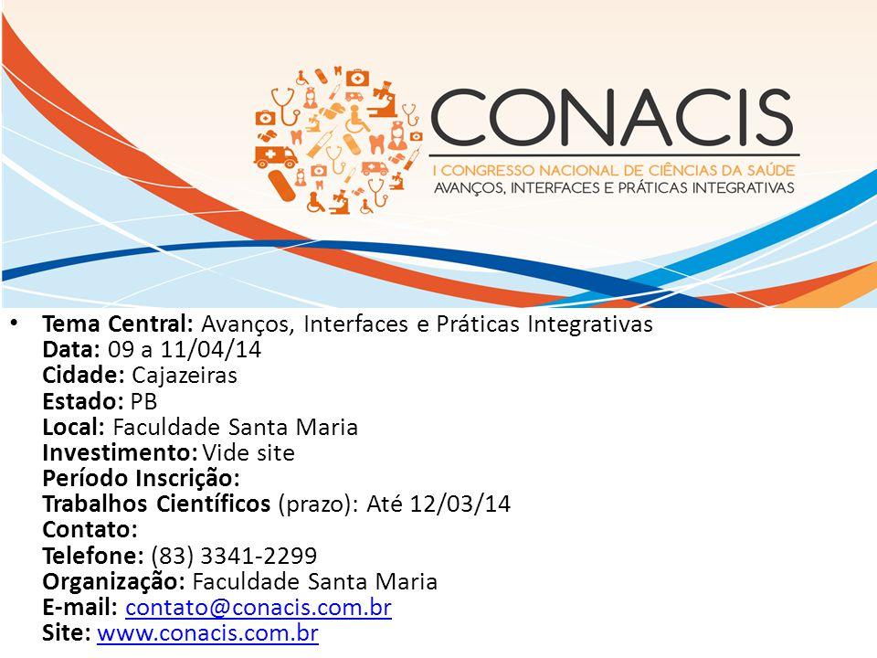 Tema Central: Avanços, Interfaces e Práticas Integrativas Data: 09 a 11/04/14 Cidade: Cajazeiras Estado: PB Local: Faculdade Santa Maria Investimento: