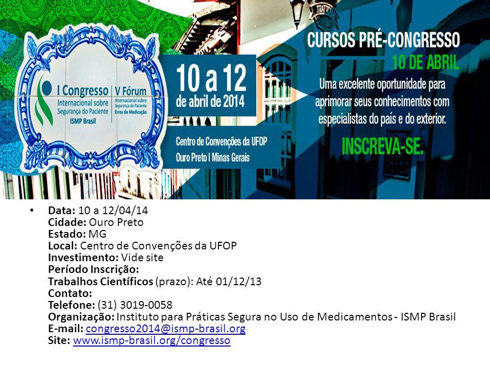 Data: 10 a 12/04/14 Cidade: Ouro Preto Estado: MG Local: Centro de Convenções da UFOP Investimento: Vide site Período Inscrição: Trabalhos Científicos