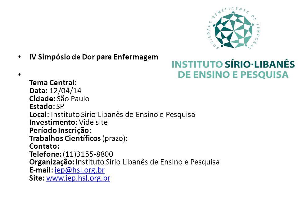 IV Simpósio de Dor para Enfermagem Tema Central: Data: 12/04/14 Cidade: São Paulo Estado: SP Local: Instituto Sirio Libanês de Ensino e Pesquisa Inves