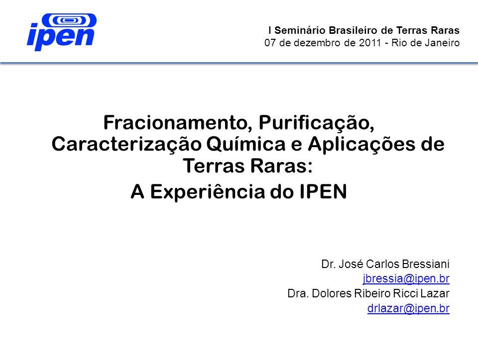 Fracionamento, Purificação, Caracterização Química e Aplicações de Terras Raras: A Experiência do IPEN Dr. José Carlos Bressiani jbressia@ipen.br Dra.