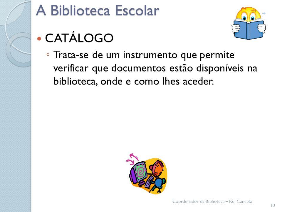 A Biblioteca Escolar CATÁLOGO Trata-se de um instrumento que permite verificar que documentos estão disponíveis na biblioteca, onde e como lhes aceder
