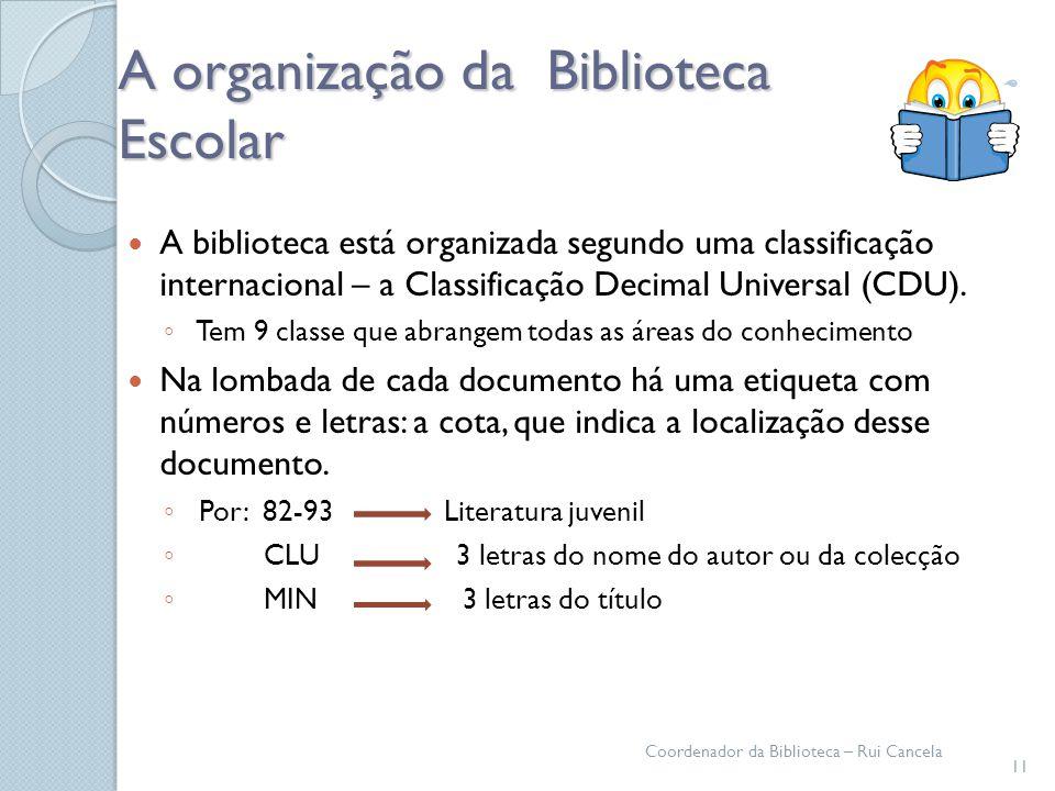 A organização da Biblioteca Escolar A biblioteca está organizada segundo uma classificação internacional – a Classificação Decimal Universal (CDU). Te