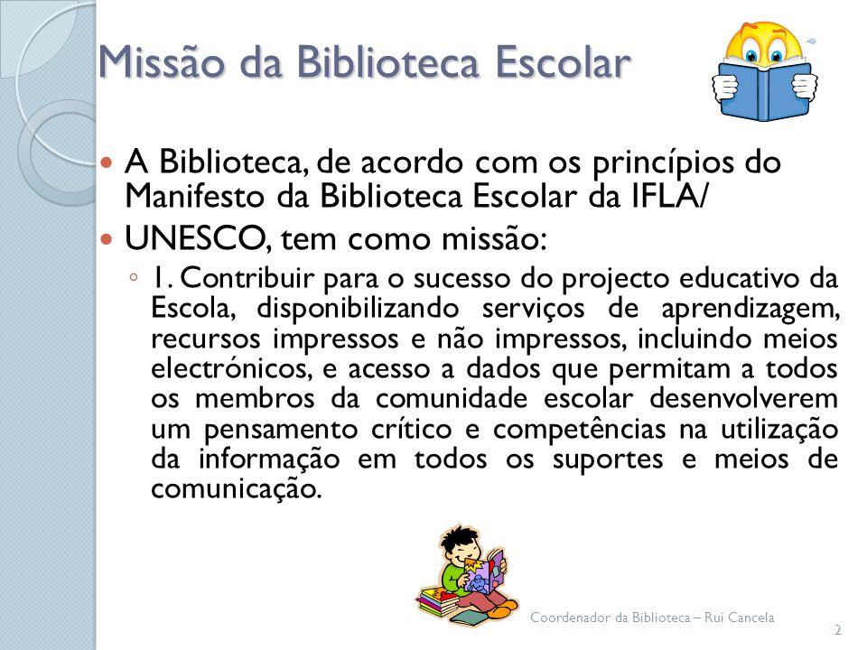 Missão da Biblioteca Escolar A Biblioteca, de acordo com os princípios do Manifesto da Biblioteca Escolar da IFLA/ UNESCO, tem como missão: 1. Contrib