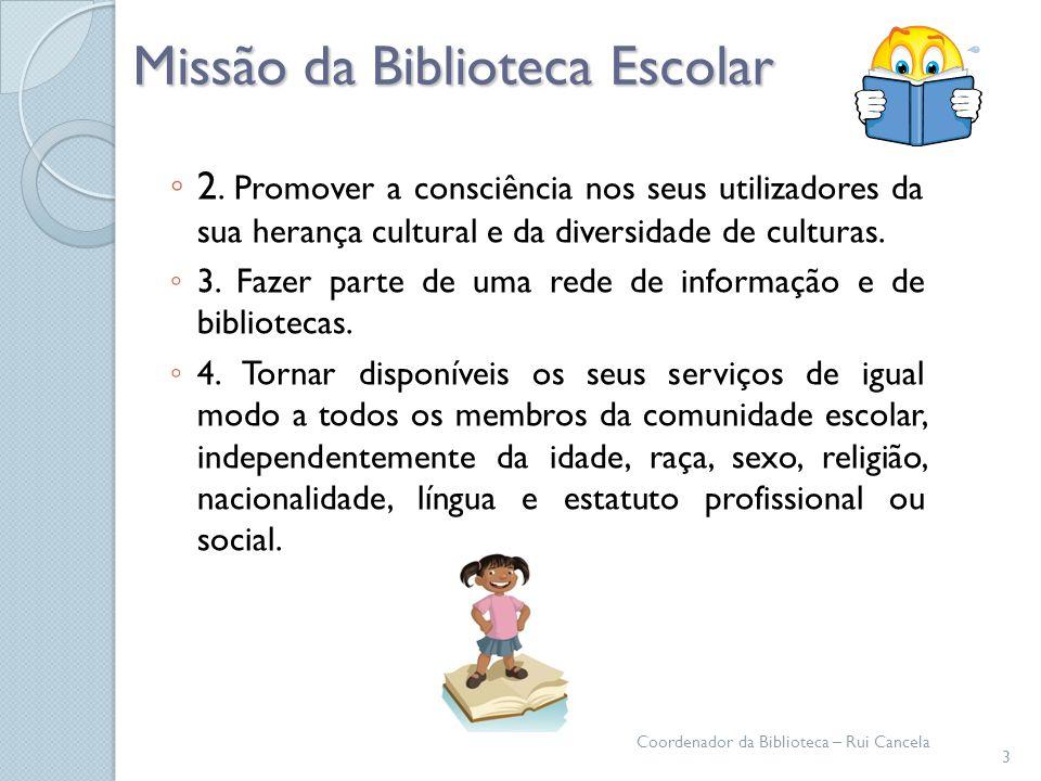 Missão da Biblioteca Escolar 2. Promover a consciência nos seus utilizadores da sua herança cultural e da diversidade de culturas. 3. Fazer parte de u