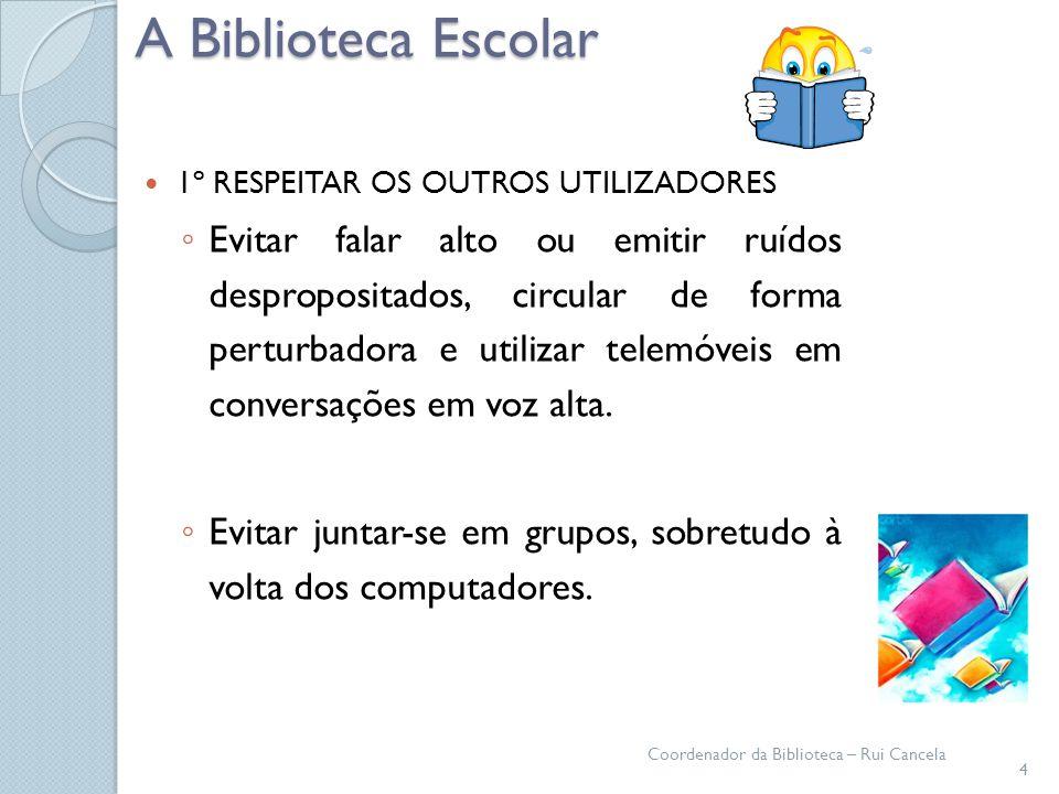 A Biblioteca Escolar 1º RESPEITAR OS OUTROS UTILIZADORES Evitar falar alto ou emitir ruídos despropositados, circular de forma perturbadora e utilizar