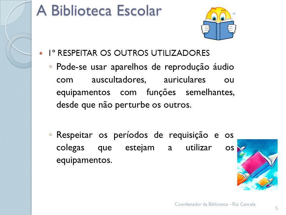 A Biblioteca Escolar 1º RESPEITAR OS OUTROS UTILIZADORES Pode-se usar aparelhos de reprodução áudio com auscultadores, auriculares ou equipamentos com
