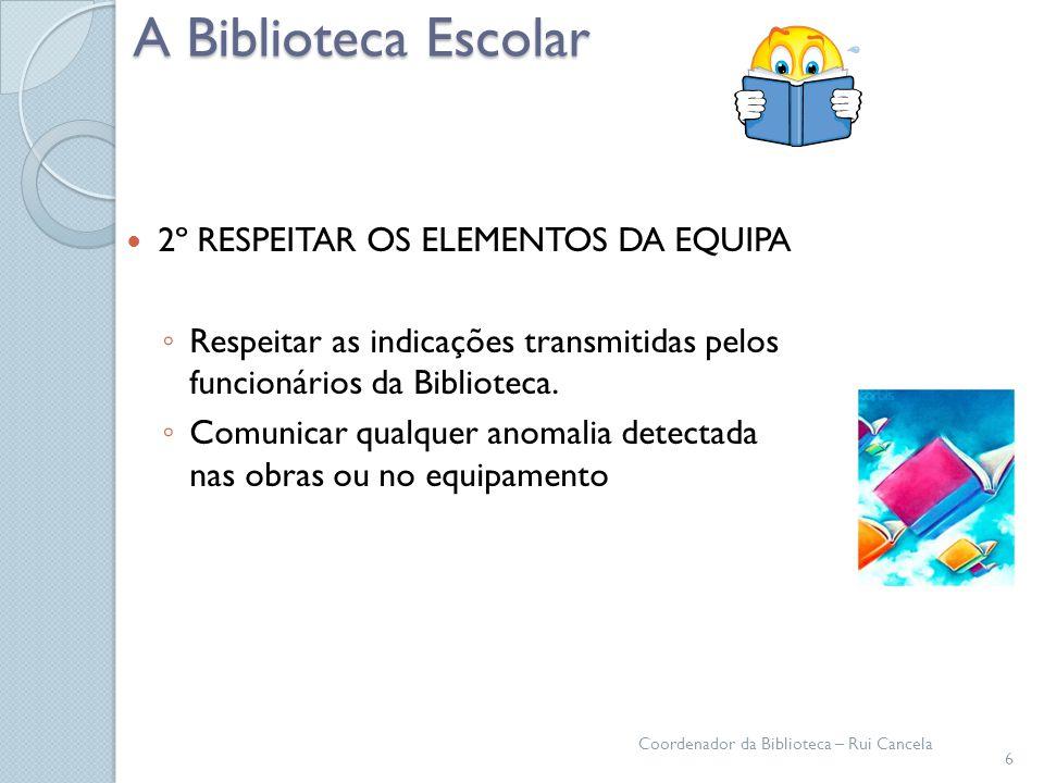 A Biblioteca Escolar 2º RESPEITAR OS ELEMENTOS DA EQUIPA Respeitar as indicações transmitidas pelos funcionários da Biblioteca. Comunicar qualquer ano