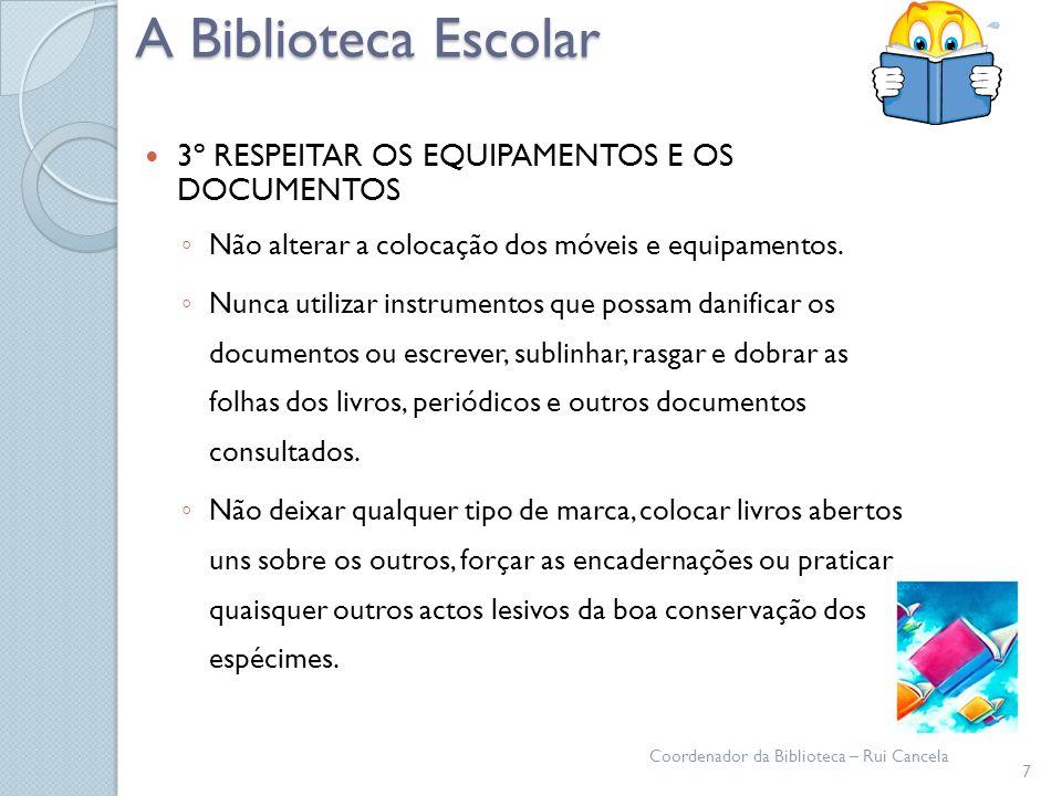 A Biblioteca Escolar 3º RESPEITAR OS EQUIPAMENTOS E OS DOCUMENTOS Não alterar a colocação dos móveis e equipamentos. Nunca utilizar instrumentos que p