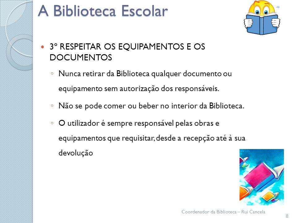 A Biblioteca Escolar 3º RESPEITAR OS EQUIPAMENTOS E OS DOCUMENTOS Nunca retirar da Biblioteca qualquer documento ou equipamento sem autorização dos re