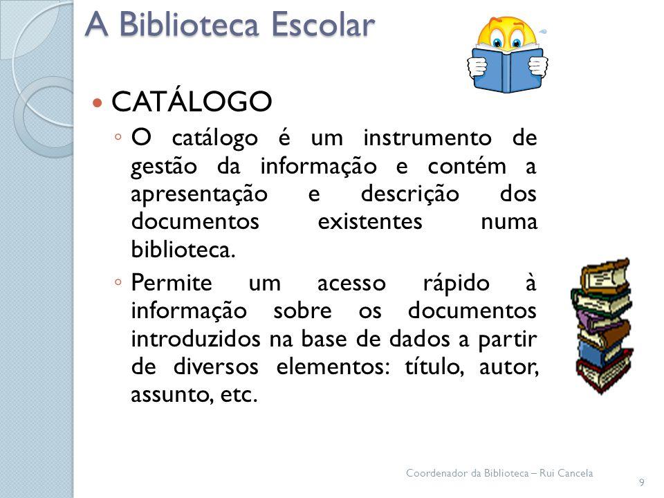 A Biblioteca Escolar CATÁLOGO O catálogo é um instrumento de gestão da informação e contém a apresentação e descrição dos documentos existentes numa b