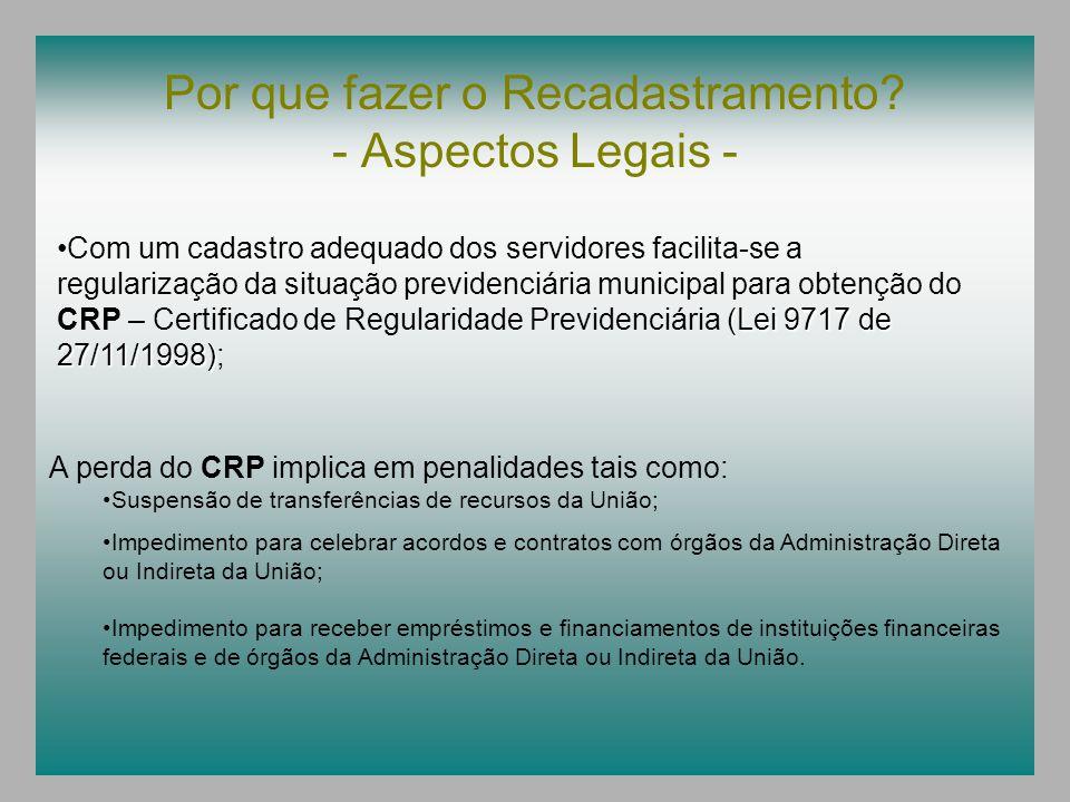 Por que fazer o Recadastramento? - Aspectos Legais - (Lei 9717 de 27/11/1998)Com um cadastro adequado dos servidores facilita-se a regularização da si