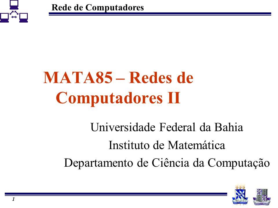 Rede de Computadores 1 MATA85 – Redes de Computadores II Universidade Federal da Bahia Instituto de Matemática Departamento de Ciência da Computação