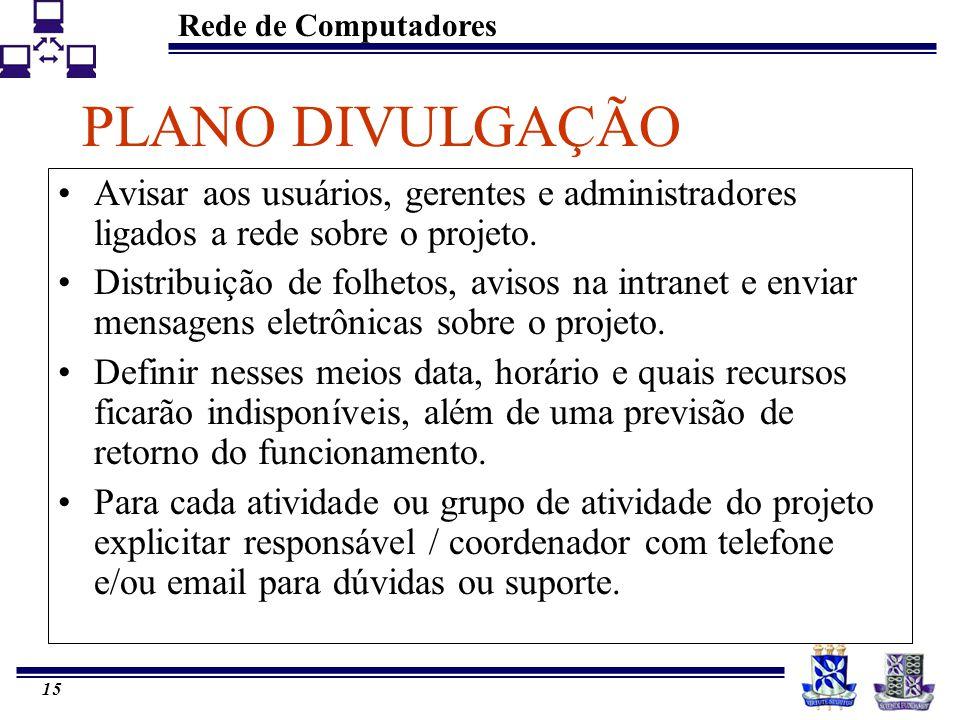 Rede de Computadores 14 PLANO DE OUTSOURCING Quando não existem recursos internos suficientes ou incapazes, contrata-se empresas especializadas (consultoria).
