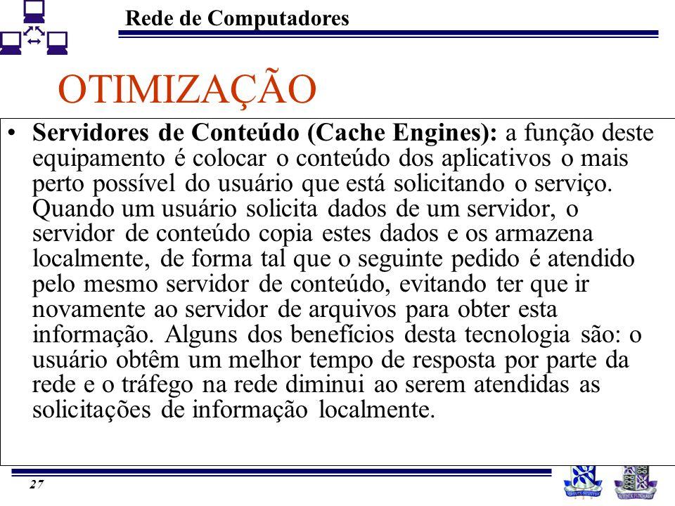 Rede de Computadores 26 OTIMIZAÇÃO Os serviços que as empresas solicitam das redes, vão além da simples conectividade.