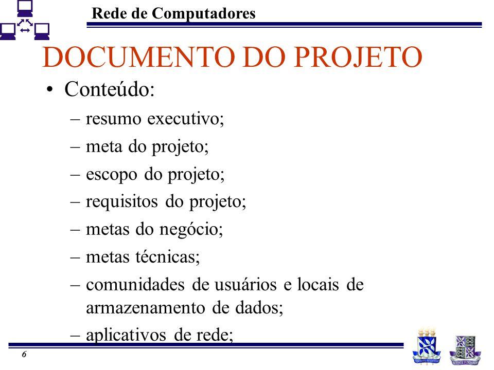 Rede de Computadores 6 DOCUMENTO DO PROJETO Conteúdo: –resumo executivo; –meta do projeto; –escopo do projeto; –requisitos do projeto; –metas do negócio; –metas técnicas; –comunidades de usuários e locais de armazenamento de dados; –aplicativos de rede;